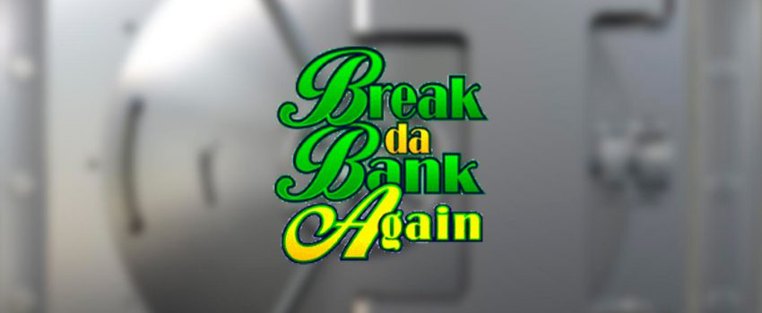 break-da-bank-again
